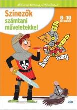 SZÍNEZŐK SZÁMTANI MŰVELETEKKEL - JÁTSZVA TANULJ, GYAKOROLJ! - Ekönyv - MÓRA KÖNYVKIADÓ