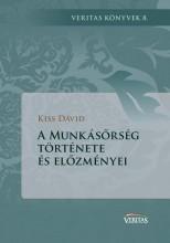 A MUNKÁSŐRSÉG TÖRTÉNETE ÉS ELŐZMÉNYEI - Ekönyv - KISS DÁVID