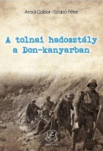A TOLNAI HADOSZTÁLY A DON-KANYARBAN - Ekönyv - ARADI GÁBOR, SZABÓ PÉTER