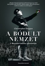 A bódult nemzet - A Mussolini-imádat anatómiája - Ekönyv - Christopher Duggan