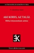 AKI KERES, AZ TALÁL - BIBLIAI KÖZMONDÁSOK SZÓTÁRA - Ekönyv - T. LITOVKINA ANNA