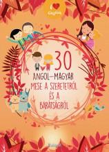 30 ANGOL-MAGYAR MESE A SZERETETRŐL ÉS A BARÁTSÁGRÓL - Ekönyv - -