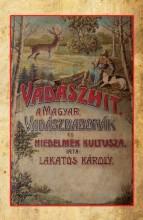 VADÁSZHIT - A MAGYAR VADÁSZBABONÁK ÉS HIEDELMEK KULTUSZA - Ekönyv - LAKATOS KÁROLY