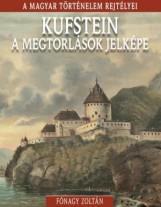KUFSTEIN A MEGTORLÁSOK JELKÉPE - A MAGYAR TÖRTÉNELEM REJTÉLYEI - Ekönyv - FÓNAGY ZOLTÁN