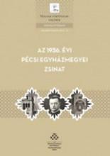 AZ 1936. ÉVI PÉCSI EGYHÁZMEGYEI ZSINAT - Ekönyv - MTA TÖRTÉNETTUDOMÁNYI INTÉZET