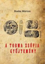 A TORMA ZSÓFIA-GYŰJTEMÉNY - Ekönyv - ROSKA MÁRTON