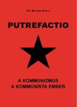 PUTREFACTIO - A KOMMUNIZMUS A KOMMUNISTA EMBER - Ekönyv - DR. BOTOND GYULA