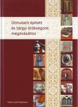 ÚTMUTATÓ ÉPÍTETT ÉS TÁRGYI ÖRÖKSÉGÜNK MEGÓVÁSÁHOZ - 2. ÁTD. BŐVÍTETT KIADÁS - Ekönyv - TELEKI LÁSZLÓ ALAPÍTVÁNY