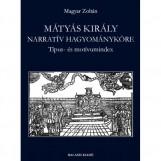 MÁTYÁS KIRÁLY NARRATÍV HAGYOMÁNYKÖRE -  TÍPUS- ÉS MOTÍVUMINDEX - Ekönyv - MAGYAR ZOLTÁN