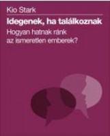 IDEGENEK, HA TALÁLKOZNAK - HOGYAN HATNAK RÁNK AZ ISMERETLEN EMBEREK? - Ekönyv - STARK, KIO