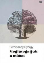 MEGLÁTOGATJUK A MÚLTAT - Ebook - FERDINANDY GYÖRGY