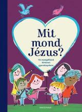 MIT MOND JÉZUS? - TÍZ EVANGÉLIUMI TÖRTÉNET GYEREKNYELVEN - Ekönyv - BENCÉS KIADÓ