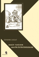 BARÁTI TANÁCSOK AMATŐR ŐSTÖRTÉNÉSZEKNEK - Ekönyv - SZENDREI LÁSZLÓ