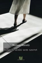 Engem senki sem szeret - Ekönyv - Melissa Moretti