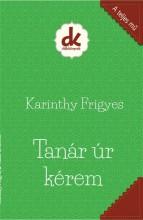 TANÁR ÚR KÉREM - DIÁKKÖNYVEK (A TELJES MŰ) - Ekönyv - KARINTHY FRIGYES