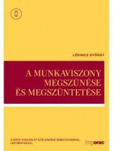 A MUNKAVISZONY MEGSZŰNÉSE ÉS MEGSZÜNTETÉSE - Ekönyv - LŐRINCZ GYÖRGY