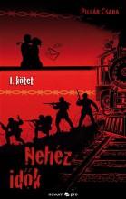 NEHÉZ IDŐK - 1. KÖTET - Ekönyv - PILLÁR CSABA