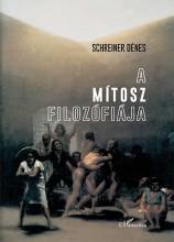 A MÍTOSZ FILOZÓFIÁJA - Ekönyv - SCHREINER DÉNES