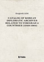 Catalog of Korean Diplomatic Archives related to Visegrad 4 countries (1948-1984) - Ekönyv - Bogook KIM