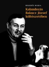 KALANDOZÁS BAKUCZ JÓZSEF KÖLTÉSZETÉBEN - Ekönyv - RÁCIÓ KIADÓ