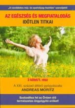 AZ EGÉSZSÉG ÉS MEGFIATALODÁS IDŐTLEN TITKAI 1. RÉSZ - Ebook - ANDREAS MORITZ