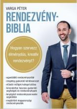 RENDEZVÉNYBIBLIA - HOGYAN SZERVEZZ ÉLMÉNYDÚS, KREATÍV RENDEZVÉNYT? - Ekönyv - VARGA PÉTER