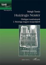 HUIZINGA NOSTER - FILOLÓGIAI TANULMÁNYOK J. HUIZINGA MAGYAR RECEPCIÓJÁRÓL - Ekönyv - BALOGH TAMÁS