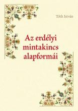 AZ ERDÉLYI MINTAKINCS ALAPFORMÁI - ÁTDOLGOZOTT KIADÁS - Ekönyv - TÓTH ISTVÁN