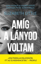 AMÍG A LÁNYOD VOLTAM - Ekönyv - LITTLE, ELIZABETH