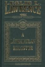 A LÁTHATATLAN KOLOSTOR - DÍSZKIADÁS - Ekönyv - LAWRENCE, LESLIE L.