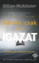 BÁRMIT, CSAK NE AZ IGAZAT - Ekönyv - MCALLISTER, GILLIAN