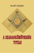 A SZABADKŐMŰVESSÉG TITKAI - Ekönyv - ACZÉL GÁSPÁR
