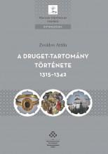 A DRUGET-TARTOMÁNY TÖRTÉNETE 1315-1342 - Ekönyv - ZSOLDOS ATTILA