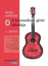A KLASSZIKUS GITÁR ISKOLÁJA - V. KÖTET - Ekönyv - SUBA SÁNDOR