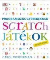 SCRATCH JÁTÉKOK - PROGRAMOZÁS GYEREKEKNEK LÉPÉSRŐL LÉPÉSRE - Ekönyv - VORDERMAN, CAROL
