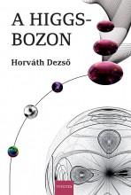 A HIGGS-BOZON (ÚJ BORÍTÓ!!) - Ekönyv - HORVÁTH DEZSŐ