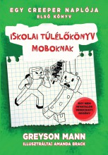 ISKOLAI TÚLÉLŐKÖNYV MOBOKNAK - EGY CREEPER NAPLÓJA 1. - - Ekönyv - MANN, GREYSON
