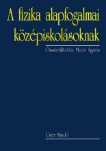 A FIZIKA ALAPFOGALMAI KÖZÉPISKOLÁSOKNAK - 2., BŐVÍTETT KIADÁS - Ekönyv - MOÓR ÁGNES