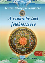 A SZAKRÁLIS TEST FELÉBRESZTÉSE - DVD-VEL - ÁTDOLG. KIADÁS (2017) - Ekönyv - TENZIN WANGYAL RINPÓCSE