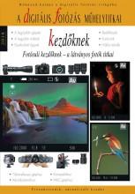 A DIGITÁLIS FOTÓZÁS MŰHELYTITKAI KEZDŐKNEK 2018 - Ekönyv - RAINBOW-SLIDE BT.