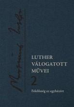 LUTHER VÁLOGATOTT MŰVEI 2. - FELELŐSSÉG AZ EGYHÁZÉRT - Ekönyv - LUTHER MÁRTON