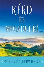 KÉRD ÉS MEGADATIK! 1. (ÚJ BORÍTÓ) - Ekönyv - HICKS, ESTHER ÉS JERRY
