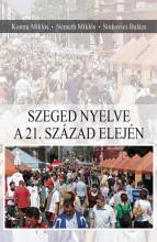 SZEGED NYELVE A 21. SZÁZAD ELEJÉN - Ekönyv - KONTRA MIKLÓS – NÉMETH MIKLÓS – SINKOVIC