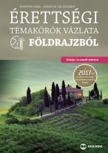 ÉRETTSÉGI TÉMAKÖRÖK VÁZLATA FÖLDRAJZBÓL 2017 - KÖZÉP- ÉS EMELT SZINTEN - Ebook - MX-1153