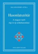 HASONLATSZÓTÁR - A MAGYAR NYELV RÉGI ÉS ÚJ SZÓLÁSHASONLATAI - Ebook - BALÁZSI JÓZSEF ATTILA