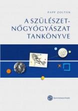 A SZÜLÉSZET-NŐGYÓGYÁSZAT TANKÖNYVE - Ekönyv - PAPP ZOLTÁN