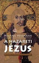 A NÁZÁRETI JÉZUS - RÉGÉSZEK A MEGVÁLTÓ NYOMÁBAN - Ekönyv - HESEMANN, MICHAEL