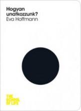 HOGYAN UNATKOZZUNK? - THE SCHOOL OF LIFE - Ekönyv - HOFFMANN, EVA