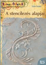 A STENCILEZÉS ALAPJAI - SZÍNES ÖTLETEK 125. - Ekönyv - TÓTH ENIKŐ