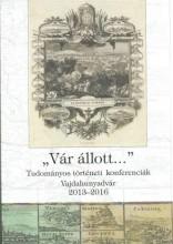 VÁR ÁLLOTT... - TUDOMÁNYOS TÖRTÉNETI REFERENCIÁK - VAJDAHUNYADVÁR 2013-2016 - Ekönyv - HERMANN RÓBERT